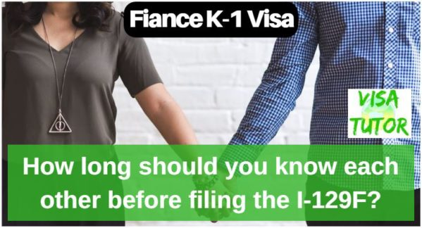 Its best to have a long relationship before filing your I-129f petition for a fiance k-1 visa. Otherwise, it sets off red flags