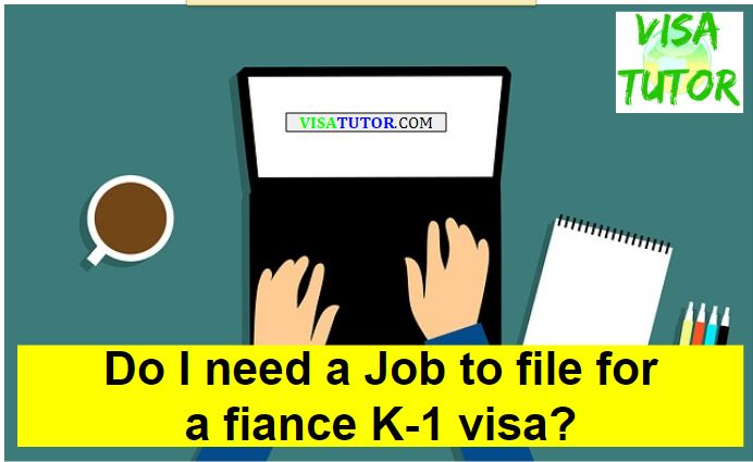 Do I need a job to file for a K-1 visa?