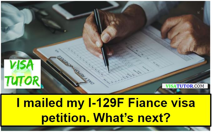 I mailed my I-129F petition. What's next?