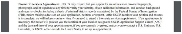 The USCIS may call you in for a biometrics appointment during your I-129F adjudication