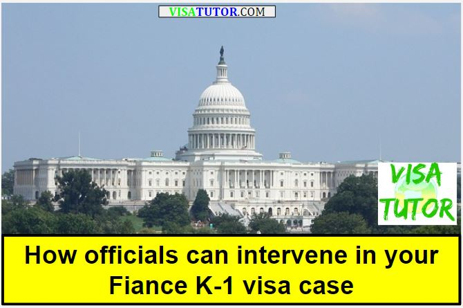 How can officials, politicians, senators or congresspersons help your fiance K-1 visa status?