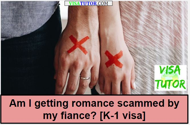 Am I getting scammed by my fiance? [K-1 visa]