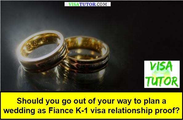 should you go out of your way to plan a wedding just for proof of relationship at the K-1 visa interview