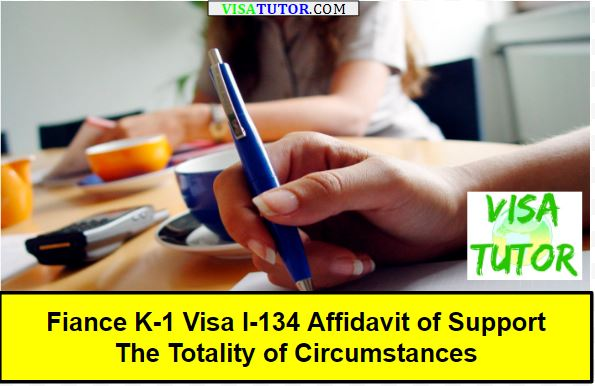 Fiance Visa - Totality of Circumstances: not only your  I-134 Affidavit of Support